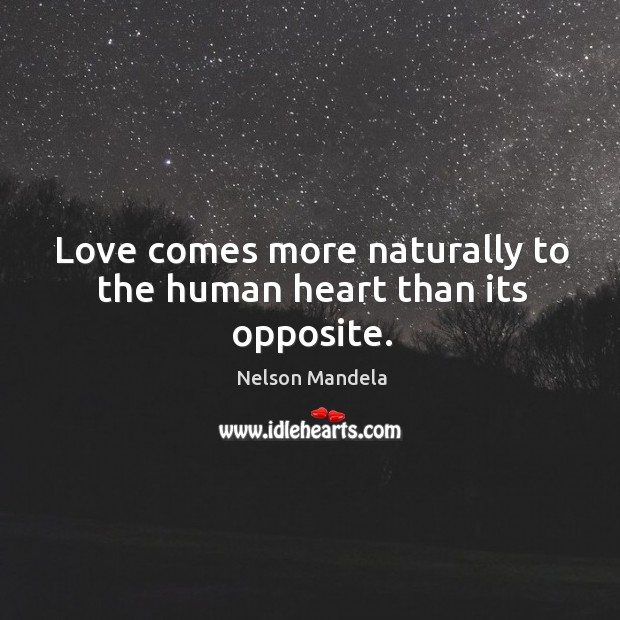 Image, Love comes more naturally to the human heart than its opposite.