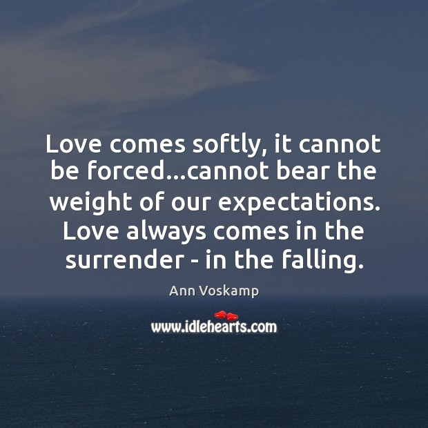 Love comes softly, it cannot be forced…cannot bear the weight of Image
