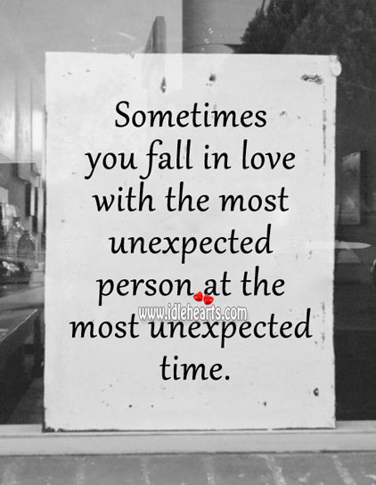 Love Comes Unexpectedly.