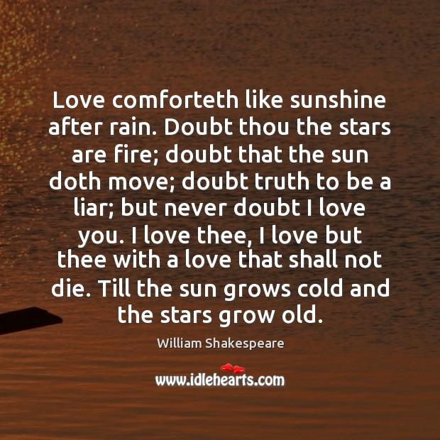 Love Comforteth Like Sunshine After Rain Doubt Thou The Stars Are Fire