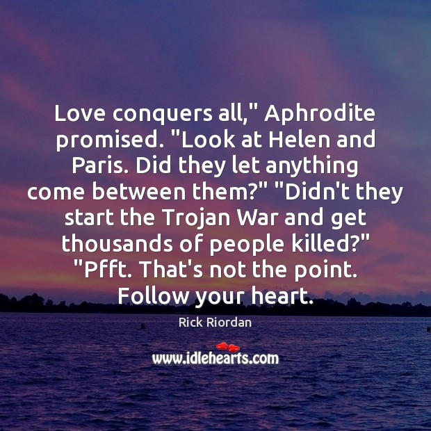 """Image, Love conquers all,"""" Aphrodite promised. """"Look at Helen and Paris. Did they"""