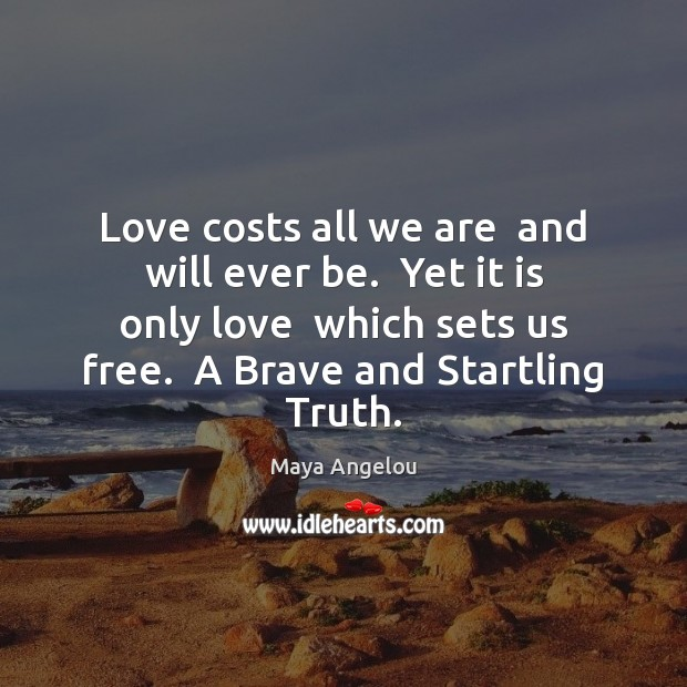 Image, Love costs all we are  and will ever be.  Yet it is