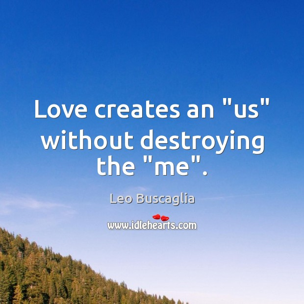 """Image, Love creates an """"us"""" without destroying the """"me""""."""