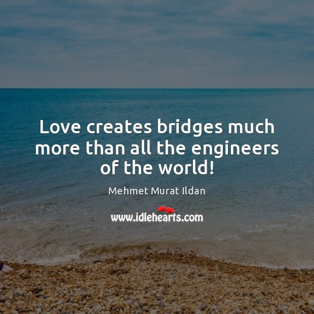 Image, Love creates bridges much more than all the engineers of the world!