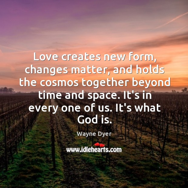 Image, Love creates new form, changes matter, and holds the cosmos together beyond