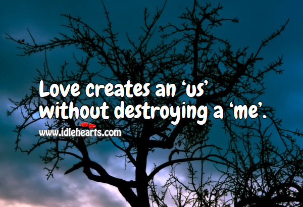 Image, Love creates an 'us' without destroying a 'me'.