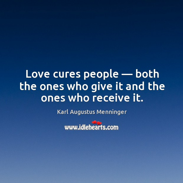 Love cures people — both the ones who give it and the ones who receive it. Image