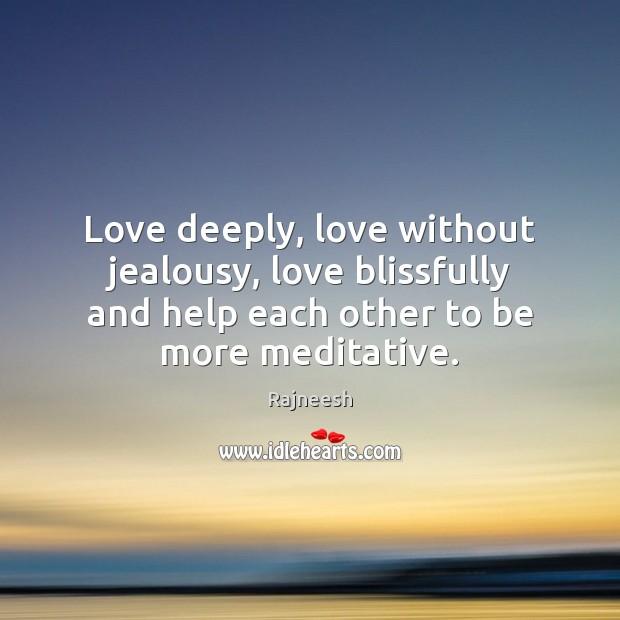 Image, Love deeply, love without jealousy, love blissfully and help each other to