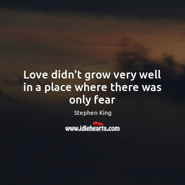 Image, Love didn't grow very well in a place where there was only fear