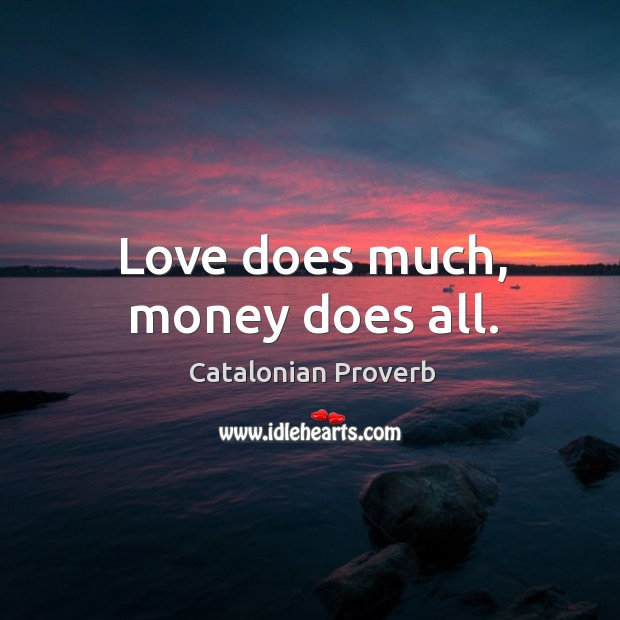 Love does much, money does all. Catalonian Proverbs Image