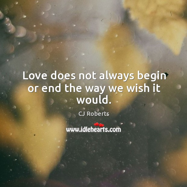 Love does not always begin or end the way we wish it would. Image