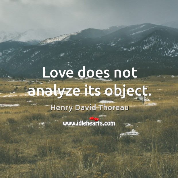 Love does not analyze its object. Image