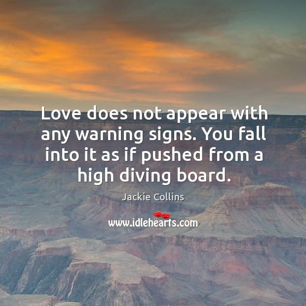 Love does not appear with any warning signs. You fall into it Image