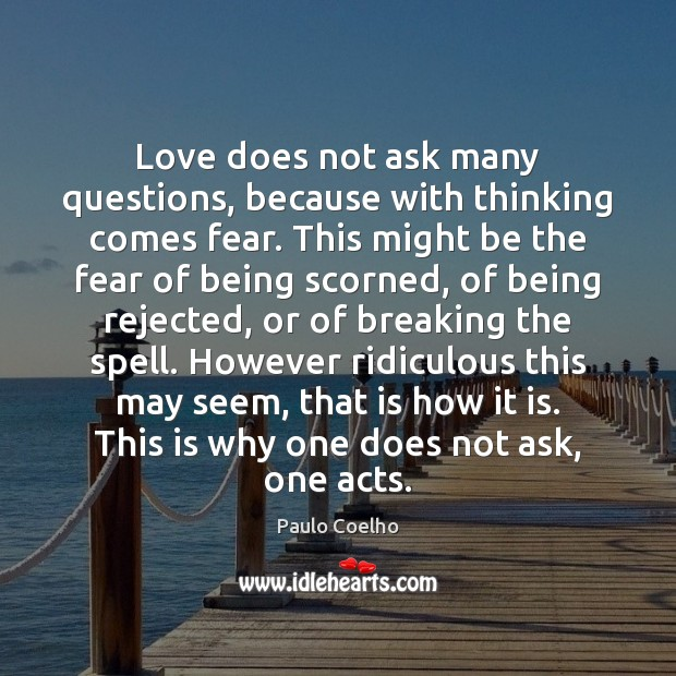 Love does not ask many questions, because with thinking comes fear. This Image