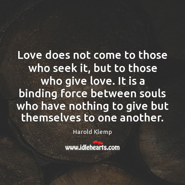 Image, Love does not come to those who seek it, but to those