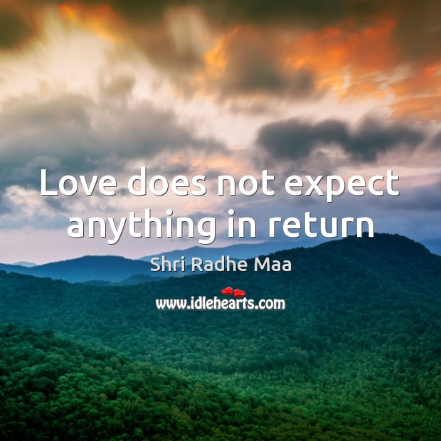 Love does not expect anything in return Shri Radhe Maa Picture Quote