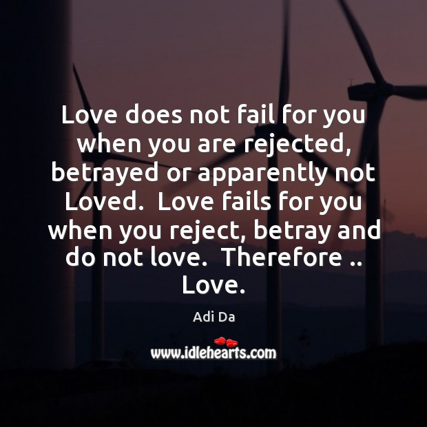 Image, Love does not fail for you when you are rejected, betrayed or
