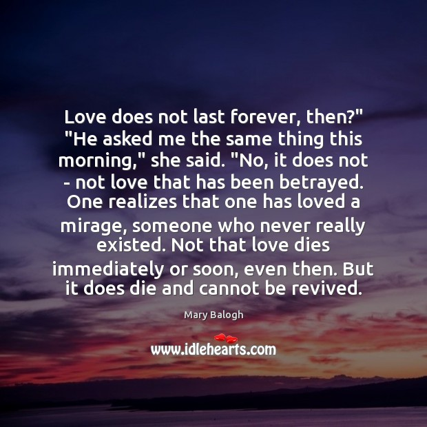 "Love does not last forever, then?"" ""He asked me the same thing Image"