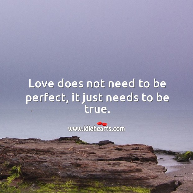 Image, Love does not need to be perfect, it just needs to be true.