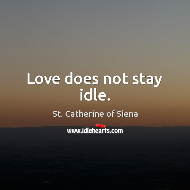 Image, Love does not stay idle.