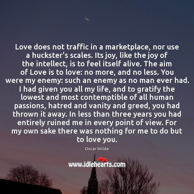 Image, Love does not traffic in a marketplace, nor use a huckster's scales.