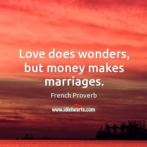 Image, Love does wonders, but money makes marriages.