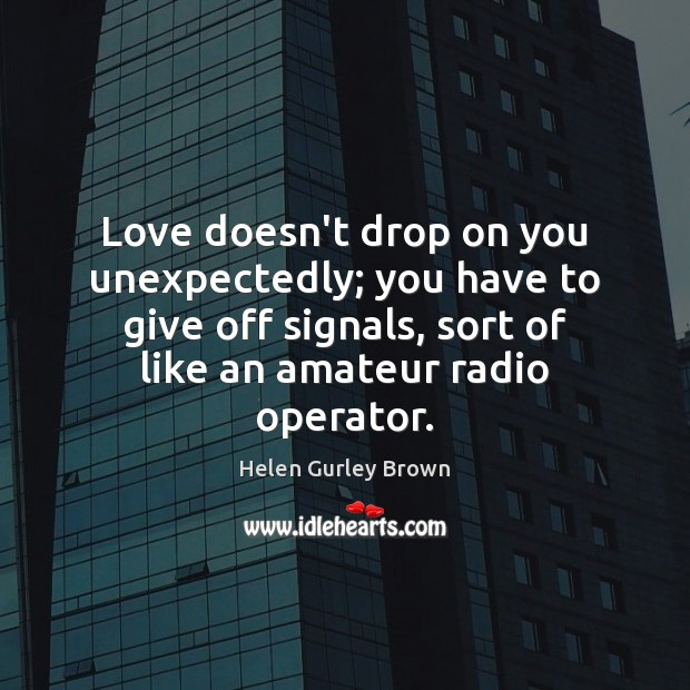 Image, Love doesn't drop on you unexpectedly; you have to give off signals,