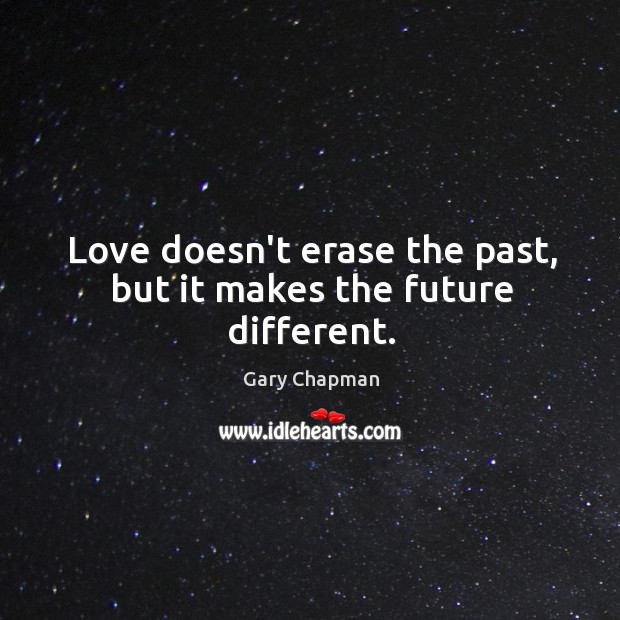 Image, Love doesn't erase the past, but it makes the future different.