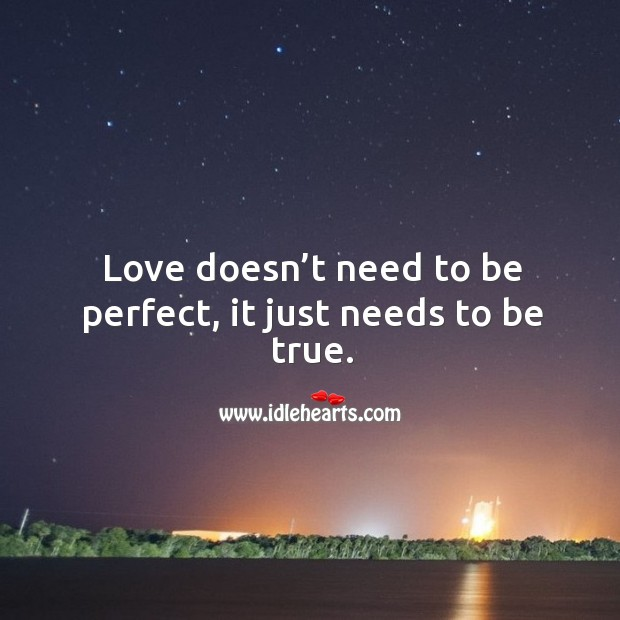 Love doesn't need to be perfect, it just needs to be true. Image