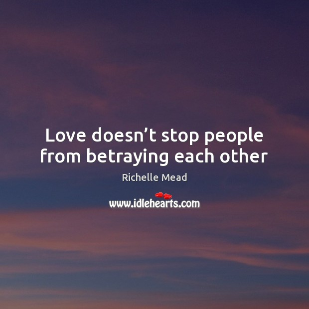 Love doesn't stop people from betraying each other Image