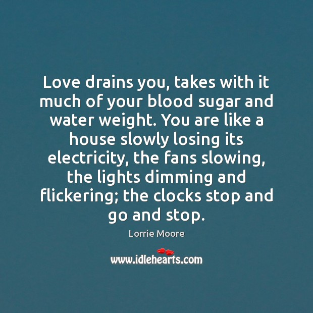 Love drains you, takes with it much of your blood sugar and Image
