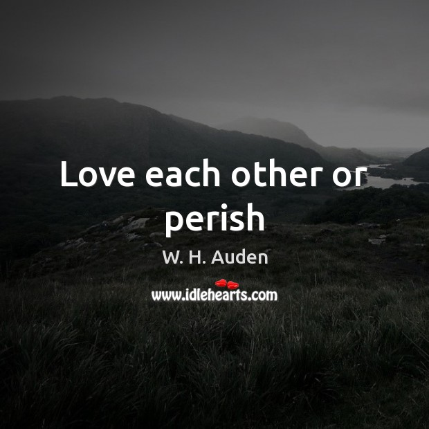 Love Each Other Or Perish: Love Each Other Or Perish