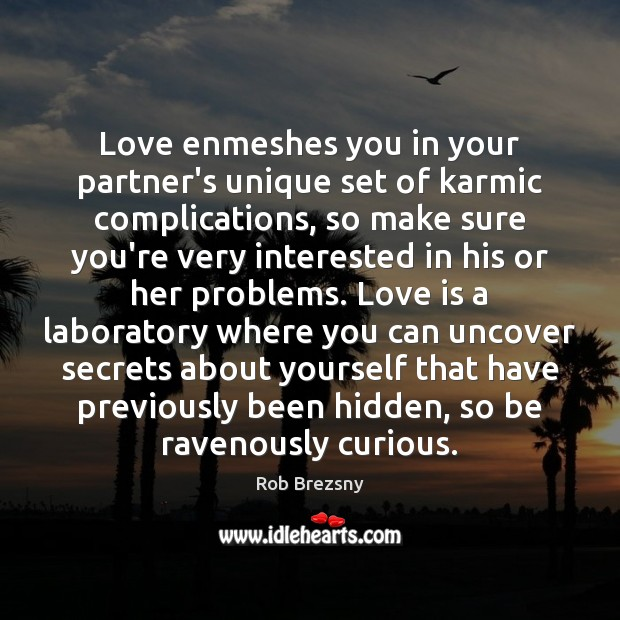 Love enmeshes you in your partner's unique set of karmic complications, so Rob Brezsny Picture Quote