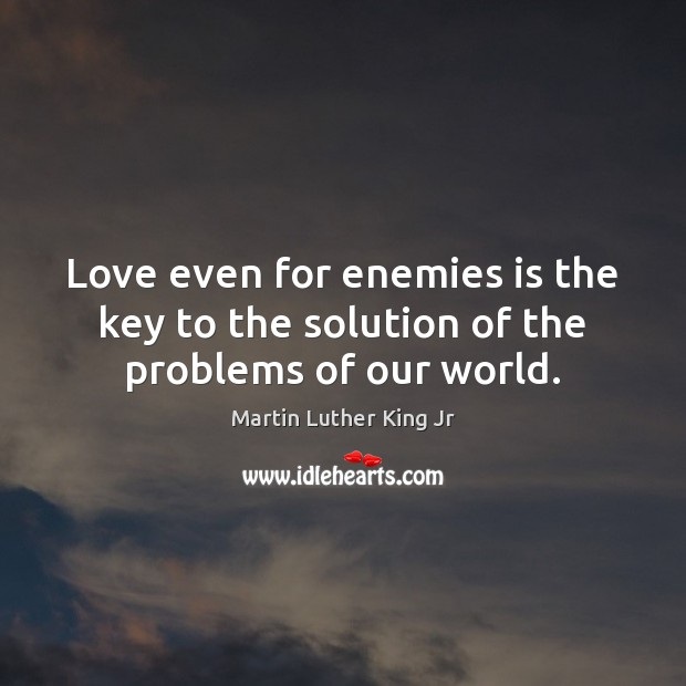 Love even for enemies is the key to the solution of the problems of our world. Image