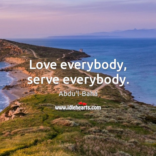 Image, Love everybody, serve everybody.