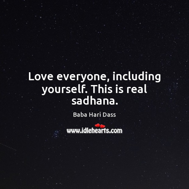 Image, Love everyone, including yourself. This is real sadhana.