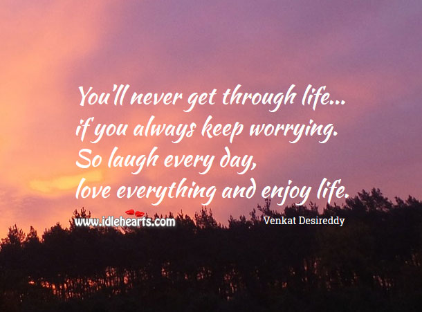 Laugh every day, love everything and enjoy life. Positive Quotes Image