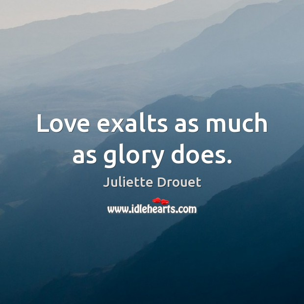 Image, Love exalts as much as glory does.