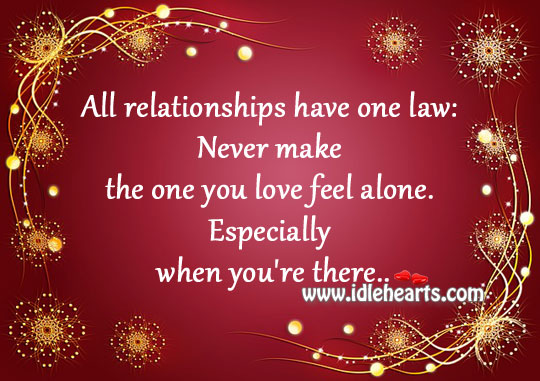 Never make the one you love feel alone. Alone Quotes Image