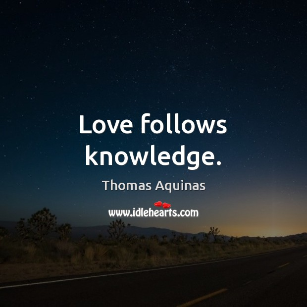 Image, Love follows knowledge.
