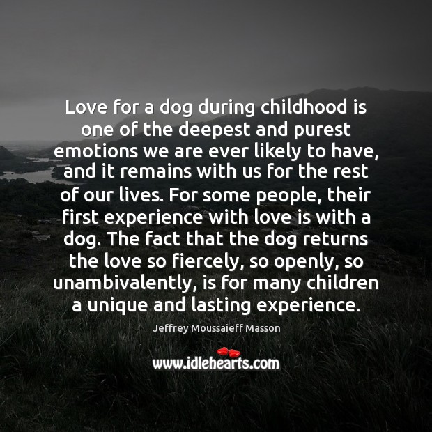 Love for a dog during childhood is one of the deepest and Childhood Quotes Image
