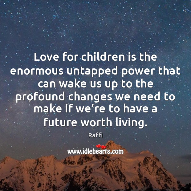 Love for children is the enormous untapped power that can wake us Image