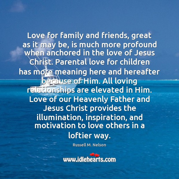 Love for family and friends, great as it may be, is much Image