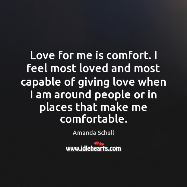 Love for me is comfort. I feel most loved and most capable Image