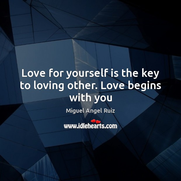 Love for yourself is the key to loving other. Love begins with you Image
