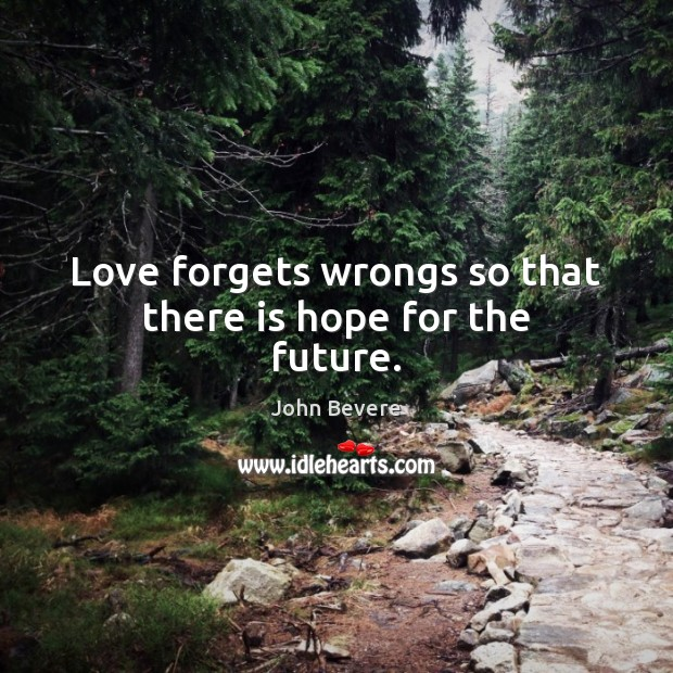 Love forgets wrongs so that there is hope for the future. Image
