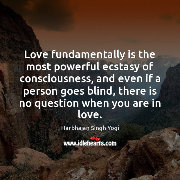 Love fundamentally is the most powerful ecstasy of consciousness, and even if Harbhajan Singh Yogi Picture Quote