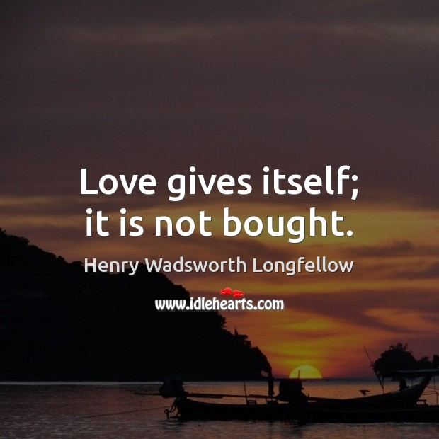 Love gives itself; it is not bought. Image