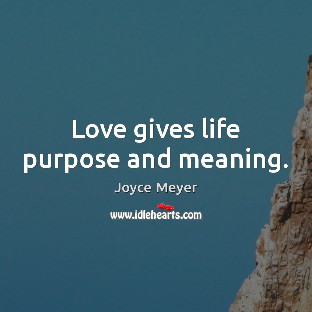 Image, Love gives life purpose and meaning.