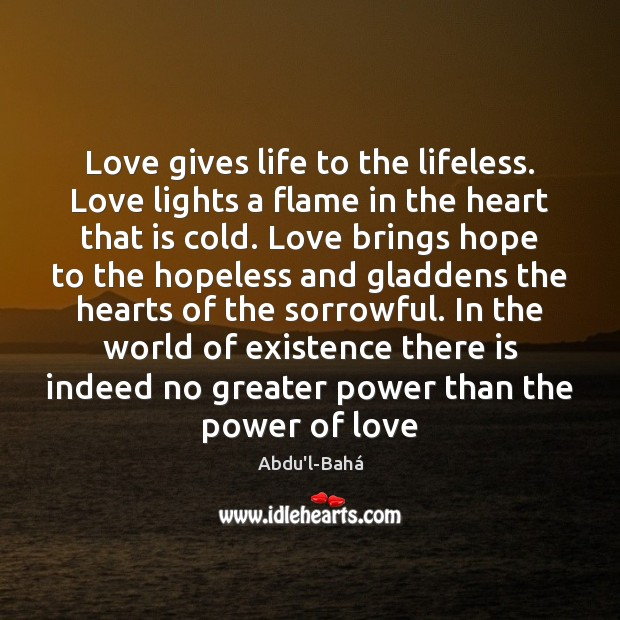 Image, Love gives life to the lifeless. Love lights a flame in the